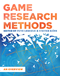 Game Research Methods: An Overview edited by Lankoski & Björk